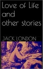 Love of Life, and Other Stories ebook by Jack London,Jack London,Jack London,Jack London,Jack London