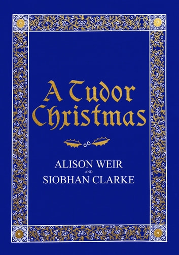 A Tudor Christmas ebook by Alison Weir,Siobhan Clarke