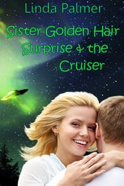 Sister Golden Hair Surprise and the Cruiser ebook by Linda Palmer