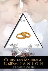 Christian Marriage Companion ebook by Dr. Sunny Uwadiae