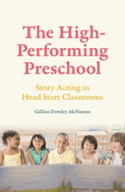 The High-Performing Preschool - Story Acting in Head Start Classrooms ebook by Gillian Dowley McNamee,Michael Cole