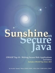 "Sunshine on Secure Java: OWASP Top 10 - Writing Secure Web Applications ebook by Natalie ""Sunny"" Wear"