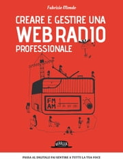 Creare e gestire una web radio professionale ebook by Fabrizio Mondo