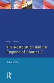 The Restoration and the England of Charles II ebook by John Miller