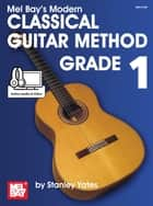 Modern Classical Guitar Method ebook by Stanley Yates