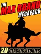 The Max Brand Megapack - 20 Classic Stories eBook by Max Brand, Frederick Faust
