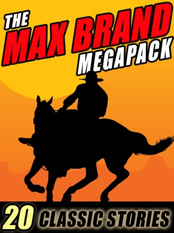 The Max Brand Megapack - 20 Classic Stories ebook by Max Brand,Frederick Faust
