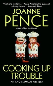 Cooking Up Trouble - An Angie Amalfi Mystery ebook by Joanne Pence