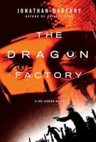 The Dragon Factory - A Joe Ledger Novel ebook by Jonathan Maberry
