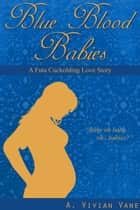 Blue Blood Babies: A Futa Cuckolding Love Story ebook by A. Vivian Vane