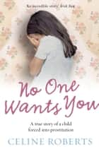 No One Wants You - A true story of a child forced into prostitution ebook by