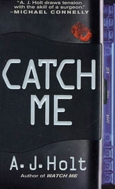 Catch Me ebook by A. J. Holt