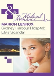 Sydney Harbour Hospital: Lily's Scandal (Mills & Boon Medical) ebook by Marion Lennox