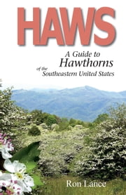 Haws; A Guide to Hawthorns of the Southeastern United States ebook by Ron Lance