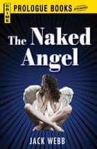 The Naked Angel ebook by Jack Webb