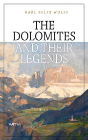 The Dolomites and their legends ebook by Karl Felix Wolff,Ulrike Kindl,Lea Rukavina