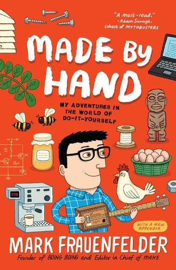 Made by Hand - My Adventures in the World of Do-It-Yourself ebook by Mark Frauenfelder