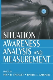 Situation Awareness Analysis and Measurement ebook by Endsley, Mica R.