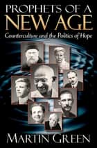 Prophets of a New Age - Counterculture and the Politics of Hope ebook by Martin Green