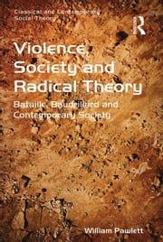 Violence, Society and Radical Theory - Bataille, Baudrillard and Contemporary Society ebook by William Pawlett