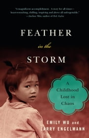 Feather in the Storm - A Childhood Lost in Chaos ebook by Emily Wu,Larry Engelmann