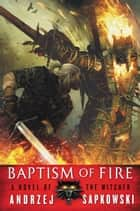 Baptism of Fire ebook by Andrzej Sapkowski, David A French