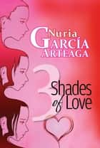 Three Shades of Love ebook by Nuria Garcia Arteaga