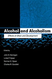 Alcohol and Alcoholism - Effects on Brain and Development ebook by John H. Hannigan, Linda P. Spear, Norman E. Spear,...