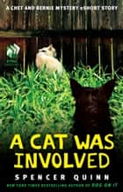 A Cat Was Involved - A Chet and Bernie Mystery eShort Story ebook by Spencer Quinn