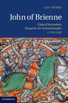 John of Brienne ebook by Guy Perry