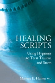 Healing Scripts - Using hypnosis to treat trauma and stress ebook by Marlene E. Hunter