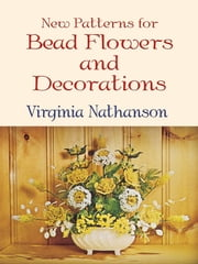 New Patterns for Bead Flowers and Decorations ebook by Virginia Nathanson