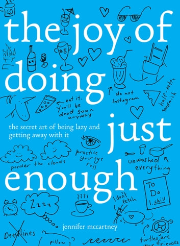 The Joy of Doing Just Enough: The Secret Art of Being Lazy and Getting Away with It ebook by Jennifer McCartney