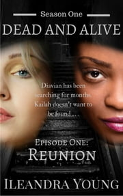 Season One: Dead And Alive - Reunion (Episode One) ebook by Ileandra Young