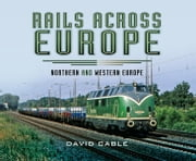 Rails Across Europe - Northern and Western Europe ebook by David Cable