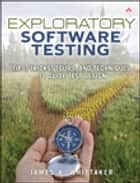 Exploratory Software Testing: Tips, Tricks, Tours, and Techniques to Guide Test Design ebook by James A. Whittaker