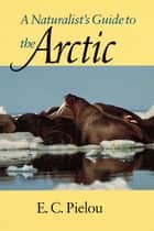 A Naturalist's Guide to the Arctic ebook by E. C. Pielou