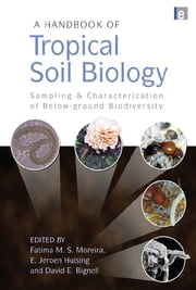A Handbook of Tropical Soil Biology - Sampling and Characterization of Below-ground Biodiversity ebook by Fatima M. S. Moreira,E. Jeroen Huising,David E. Bignell