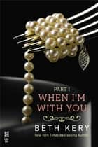 When I'm With You Part I ebook by Beth Kery