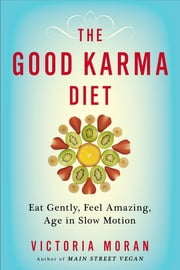 The Good Karma Diet - Eat Gently, Feel Amazing, Age in Slow Motion ebook by Victoria Moran