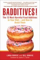 Badditives! - The 13 Most Harmful Food Additives in Your Diet—and How to Avoid Them ebook by Linda Bonvie, Bill Bonvie, James S. Turner