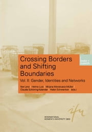 Crossing Borders and Shifting Boundaries - Vol. II: Gender, Identities and Networks ebook by Ilse Lenz,Helma Lutz,Claudia Schöning-Kalender,Helen Schwenken,Mirjana Morokvasic-Muller