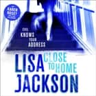 Close to Home audiobook by Lisa Jackson