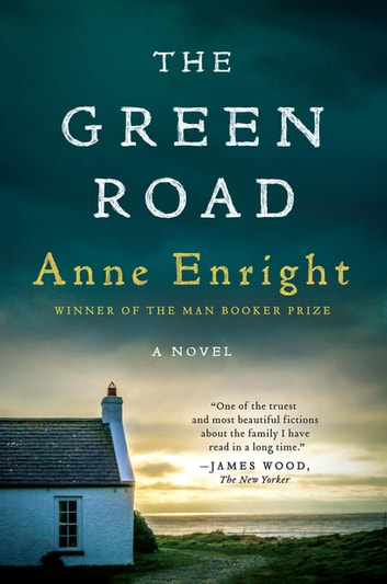The Green Road: A Novel ebook by Anne Enright