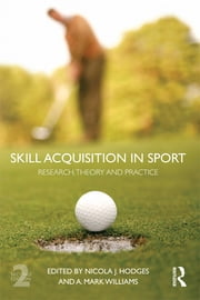 Skill Acquisition in Sport - Research, Theory and Practice ebook by Nicola Hodges,Mark A. Williams