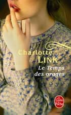 Le Temps des orages ebook by Charlotte Link