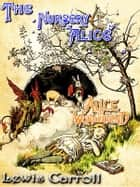THE NURSERY ALICE - Alice in Wonderland Series CONTAINING TWENTY COLOURED ENLARGEMENTS WITH TEXT ADAPTED TO NURSERY READERS ebook by LEWIS CARROLL, John Tenniel (Illustrator), E. GERTRUDE THOMSON (Illustrator)