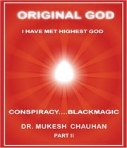Original God- Conspiracy and Blackmagic Part II by Dr Mukesh Chauhan ebook by Dr Mukesh Chauhan