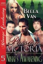 Passion, Victoria 5: Nikki's Awakening ebook by