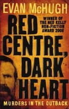 Red Centre, Dark Heart ebook by Evan McHugh